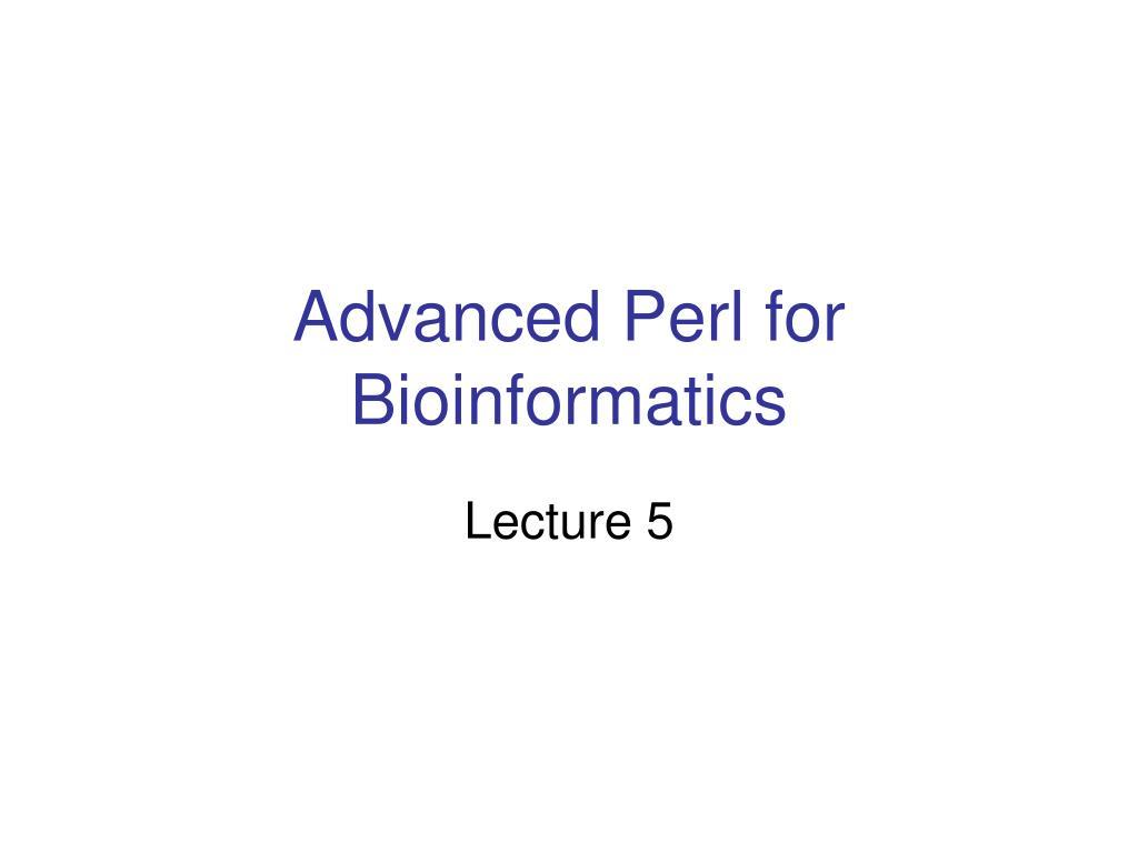 advanced perl for bioinformatics l.