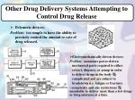 other drug delivery systems attempting to control drug release
