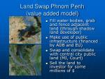 land swap phnom penh value added model