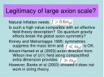 legitimacy of large axion scale