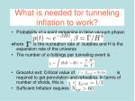 what is needed for tunneling inflation to work