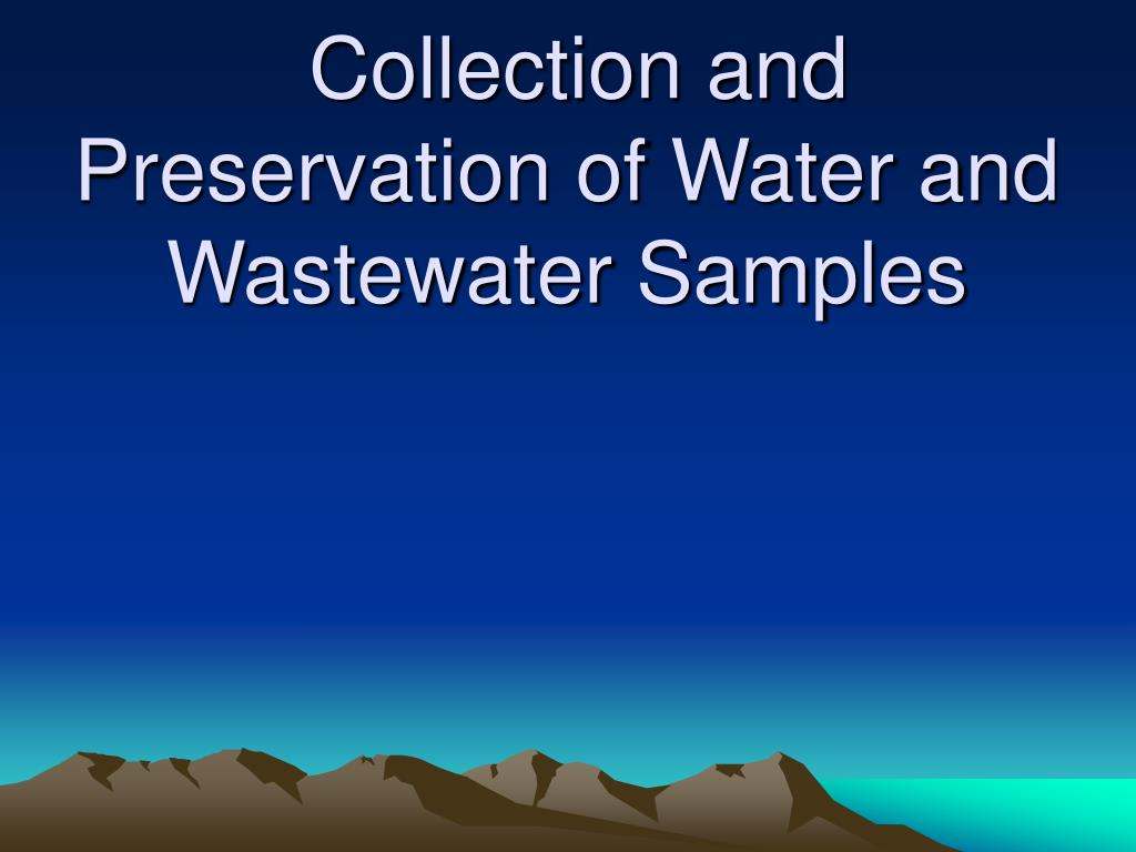 collection and preservation of water and wastewater samples l.