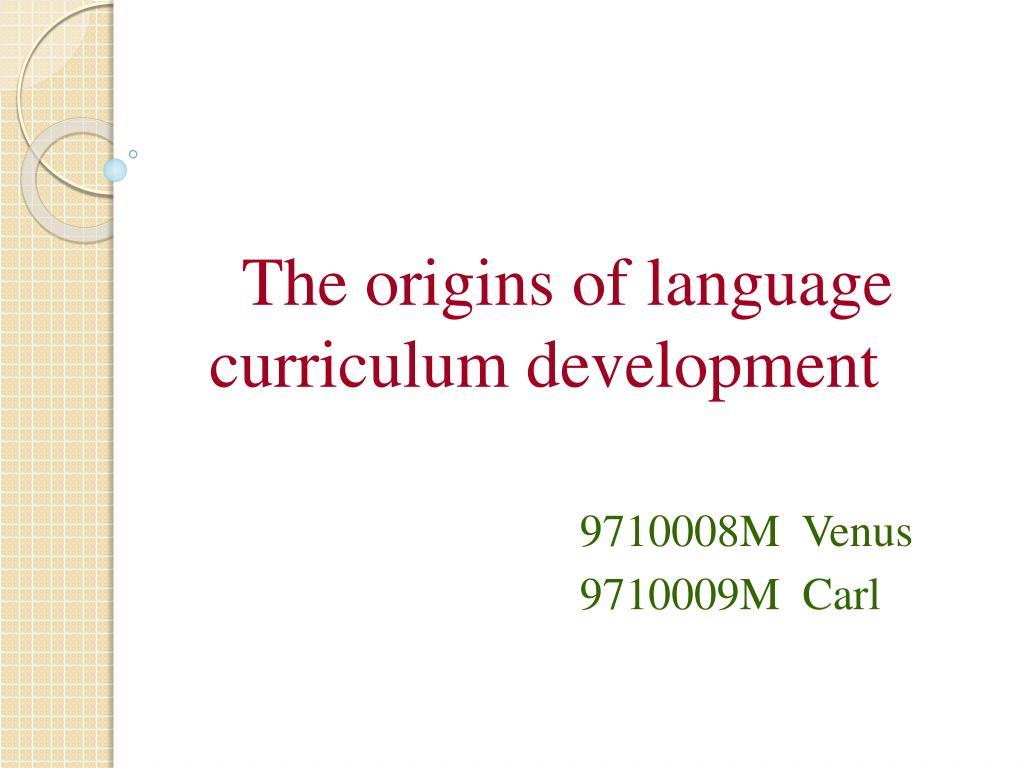 the origins of language curriculum development l.
