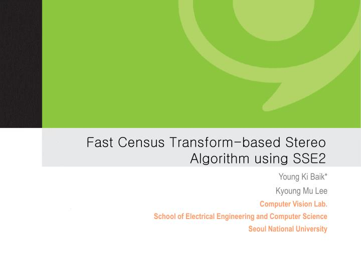 fast census transform based stereo algorithm using sse2 n.