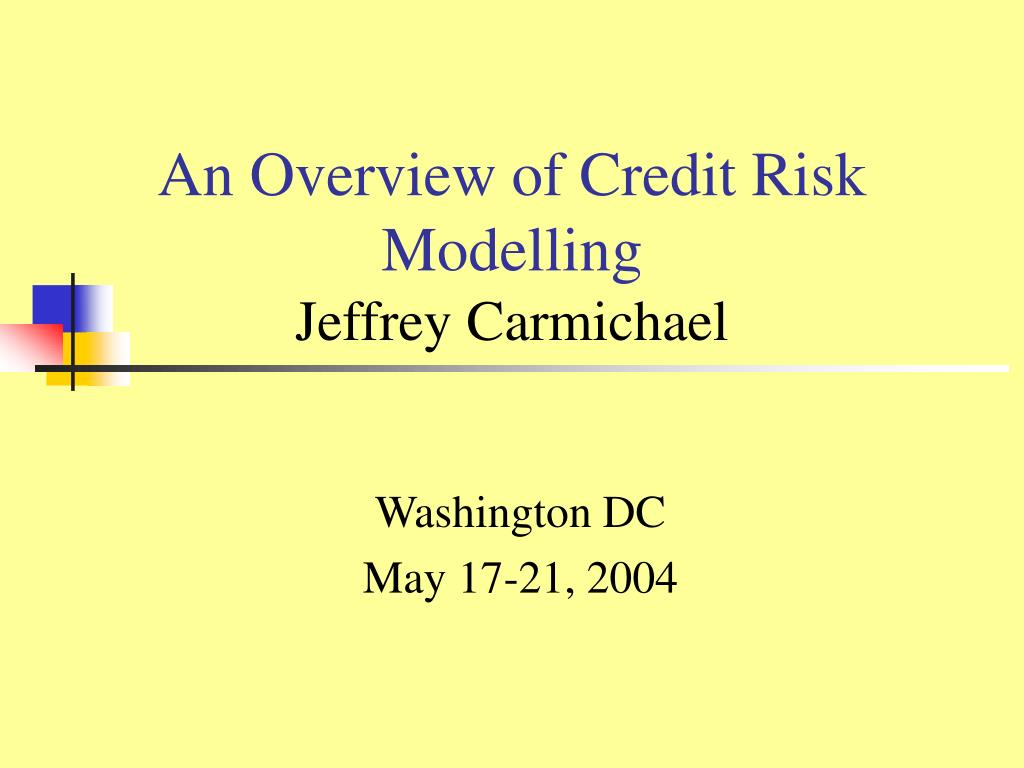 an overview of credit risk modelling jeffrey carmichael l.