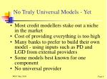 no truly universal models yet