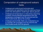computation of underground isobaric fields