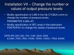 installation vii change the number or values of output pressure levels