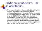 maybe not a subculture the so what factor