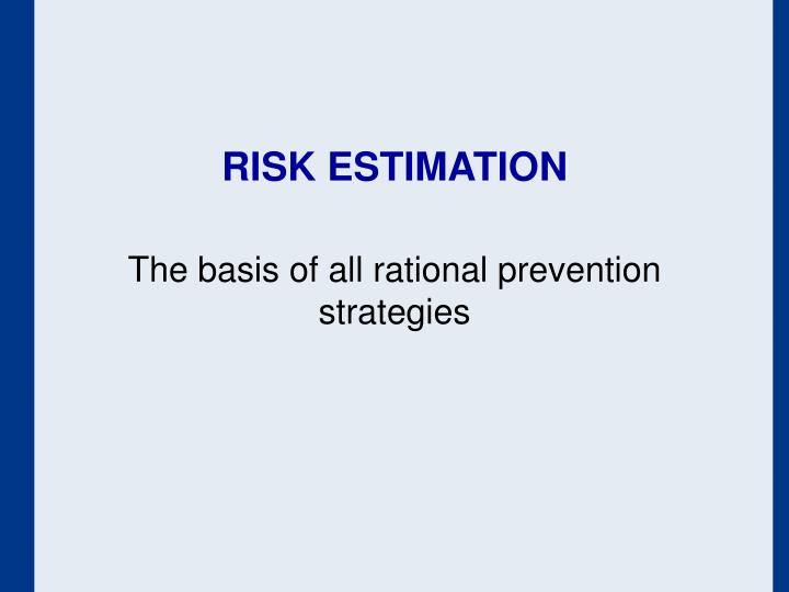 Risk estimation the basis of all rational prevention strategies
