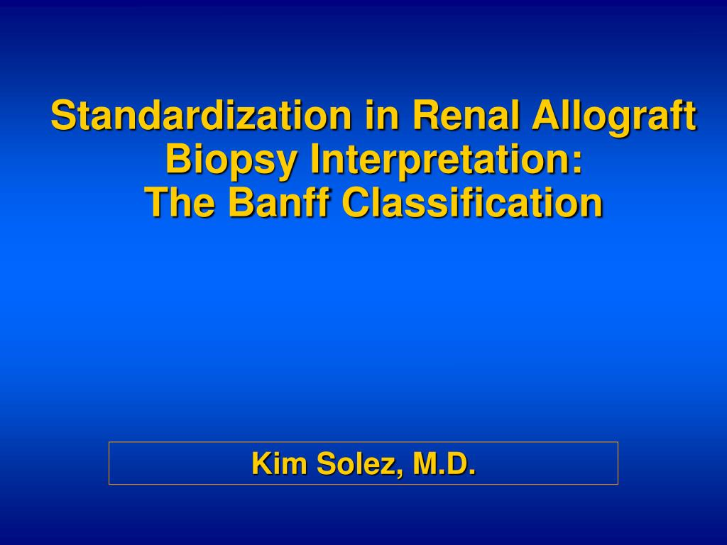 standardization in renal allograft biopsy interpretation the banff cl assification l.