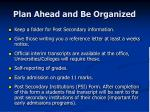 plan ahead and be organized