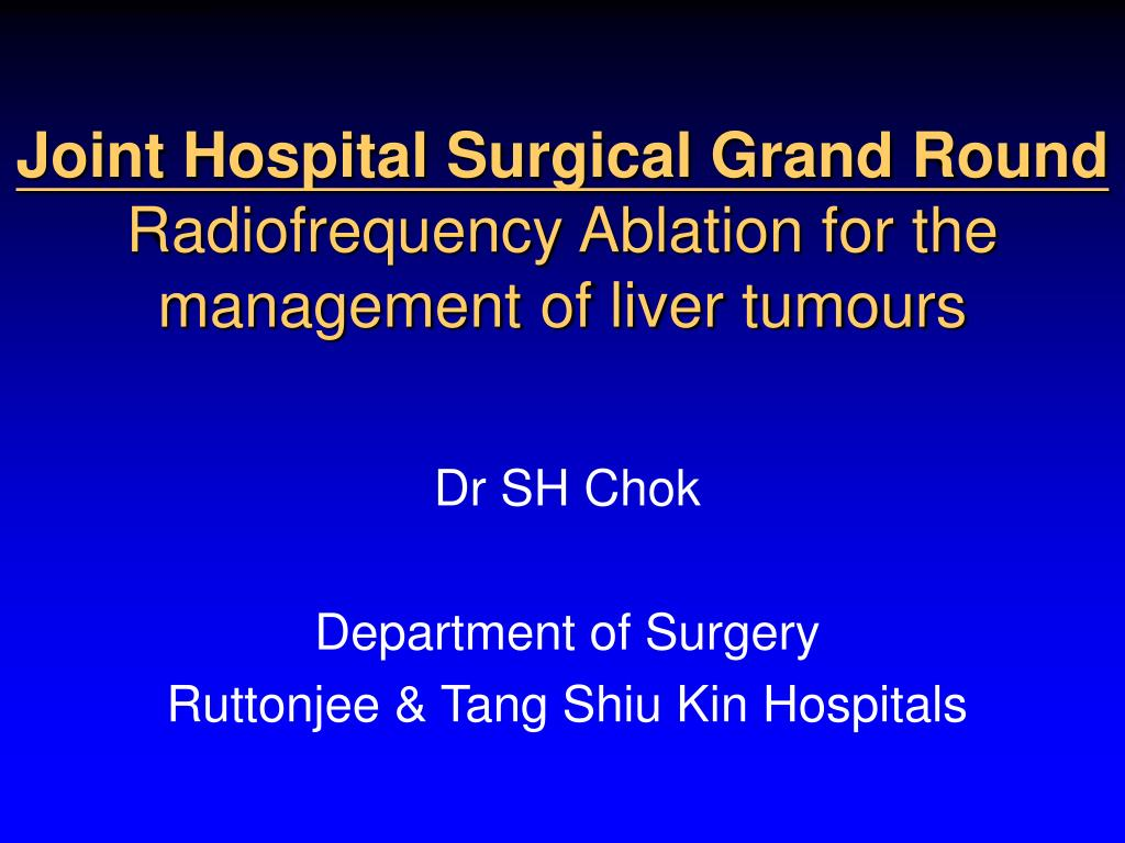 joint hospital surgical grand round radiofrequency ablation for the management of liver tumours l.