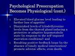 psychological preoccupation becomes physiological cont36