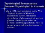 psychological preoccupation becomes physiological in anorexia