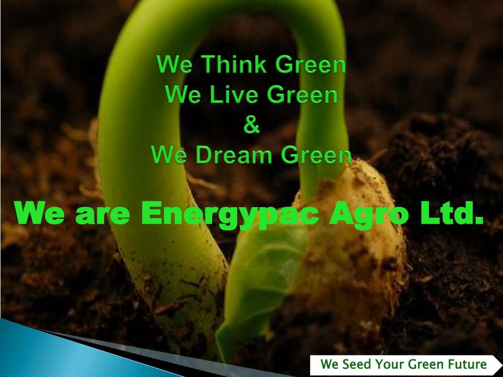 we think green we live green we dream green l.