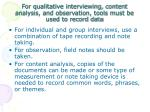 for qualitative interviewing content analysis and observation tools must be used to record data
