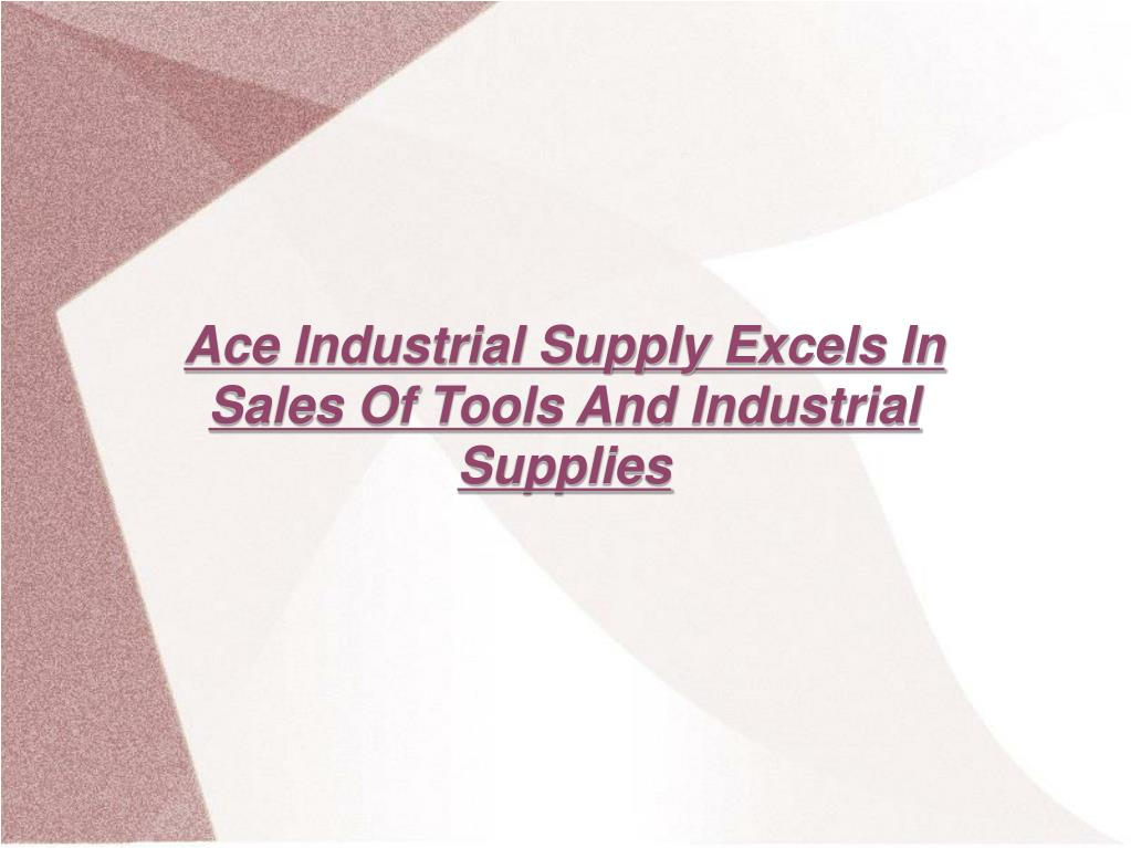 Ace Industrial Supply Excels In Sales Of Tools And Industrial Supplies