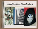 alcoa aluminum three products