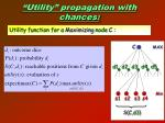 utility propagation with chances