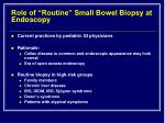 role of routine small bowel biopsy at endoscopy