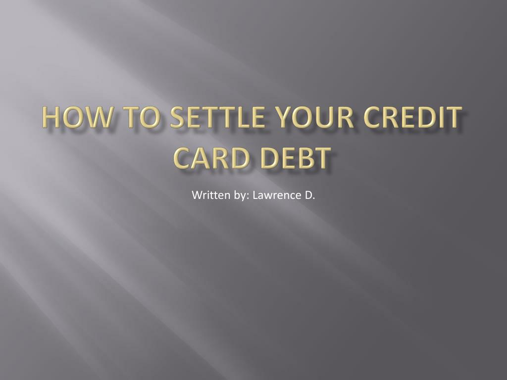 how to settle your credit card debt l.
