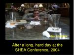 after a long hard day at the shea conference 2004