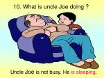10 what is uncle joe doing