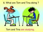 6 what are tom and tina doing