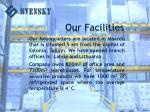 ou r facilities