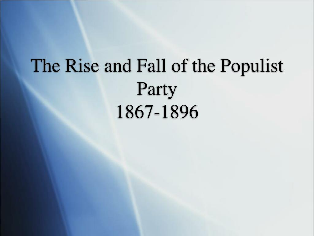 the rise and fall of the populist party 1867 1896 l.