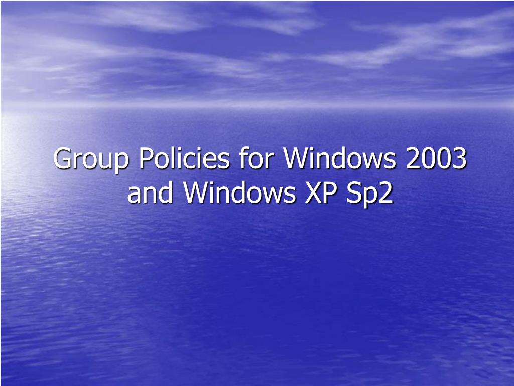 group policies for windows 2003 and windows xp sp2 l.
