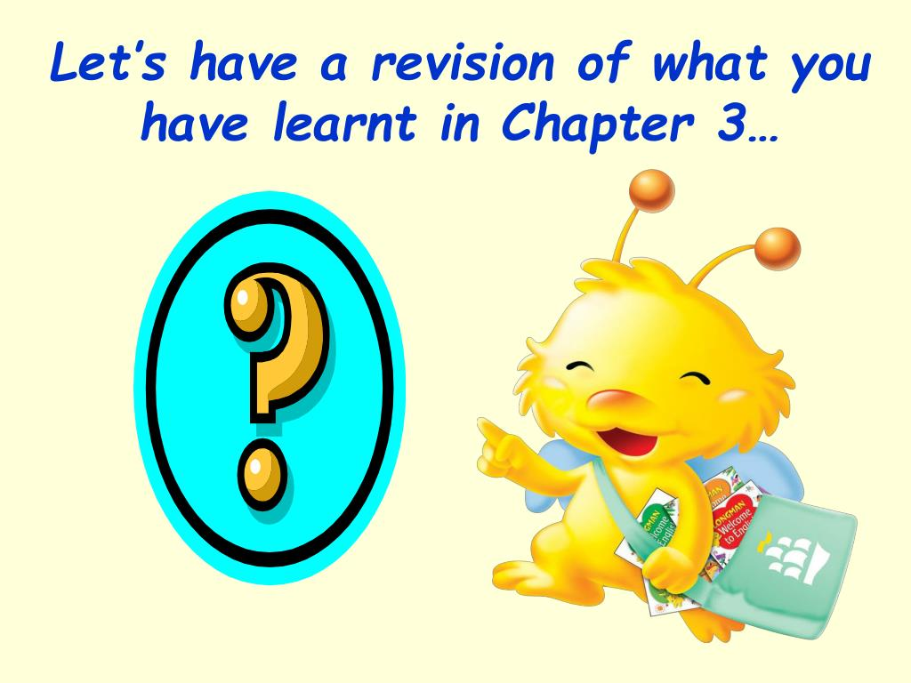 Let's have a revision of what you have learnt in Chapter 3…