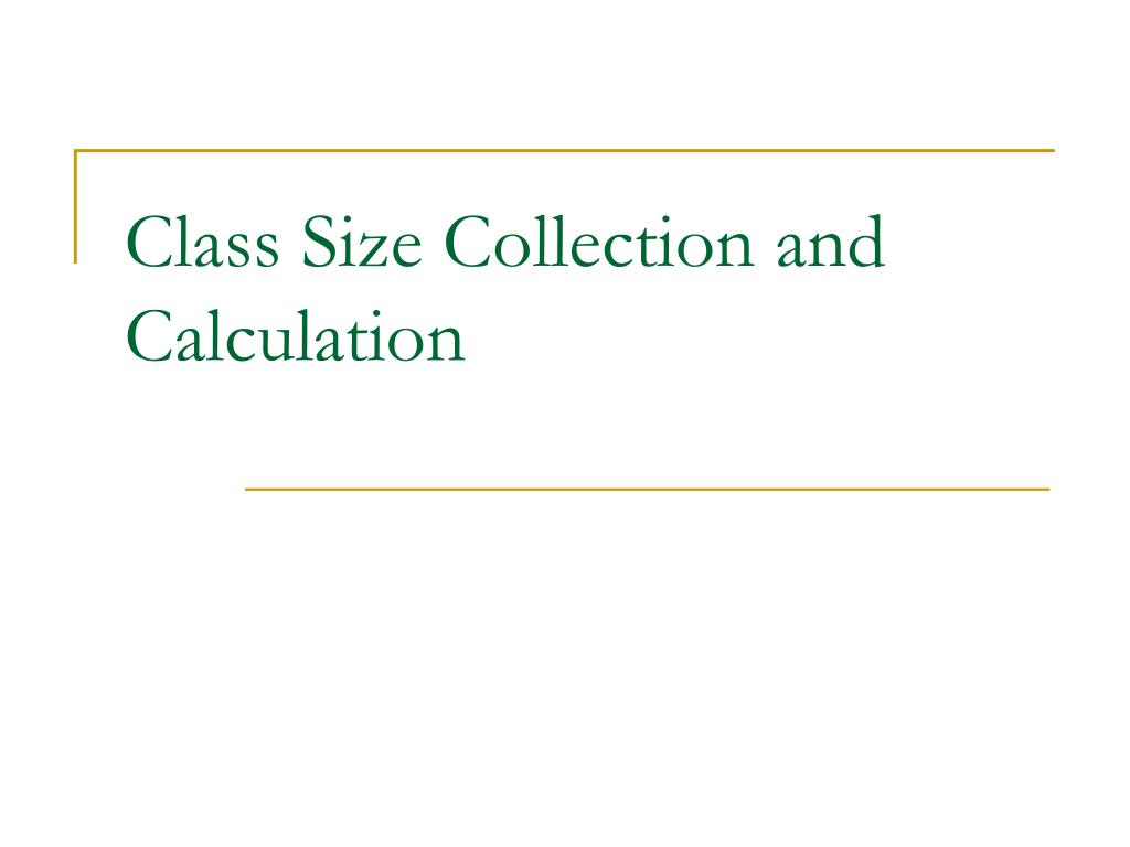 class size collection and calculation l.