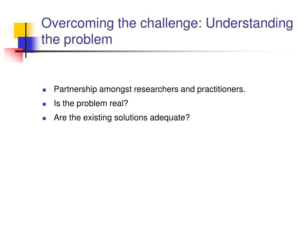 Overcoming the challenge: Understanding the problem