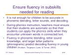 ensure fluency in subskills needed for reading