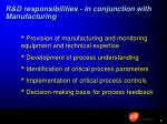 r d responsibilities in conjunction with manufacturing