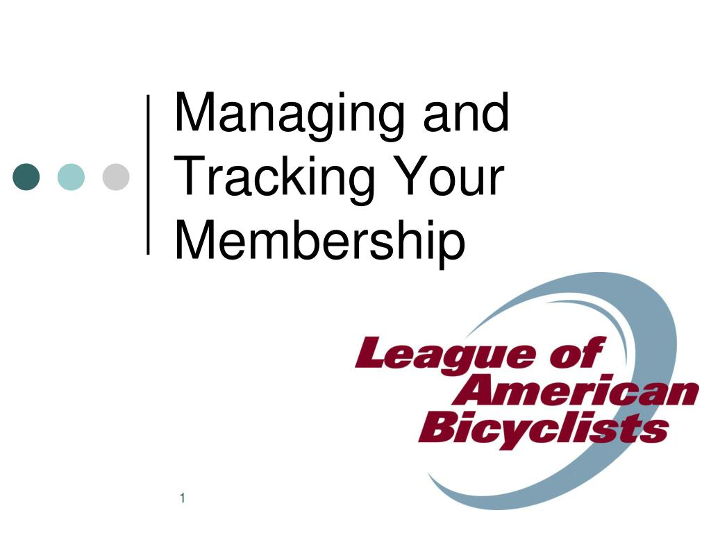 managing and tracking your membership l.