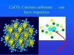 caco 3 calcium carbonate can have impurities