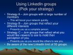using linkedin groups pick your strategy
