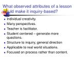 what observed attributes of a lesson would make it inquiry based
