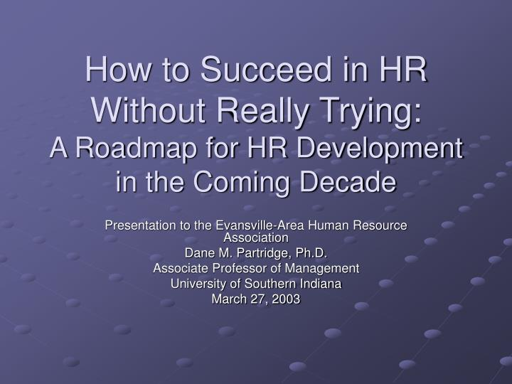 how to succeed in hr without really trying a roadmap for hr development in the coming decade n.
