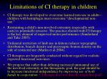 limitations of ci therapy in children