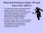 what did american indian vr look like in the 1980 s