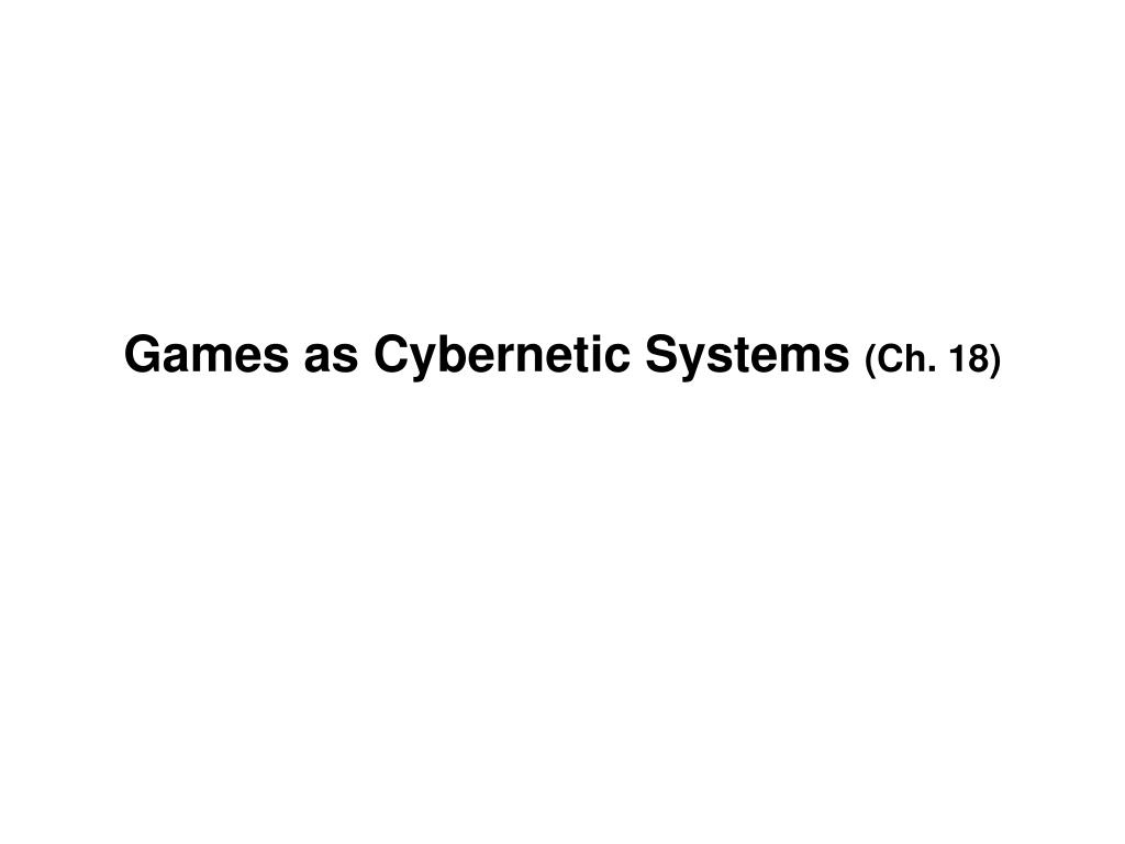 games as cybernetic systems ch 18 l.