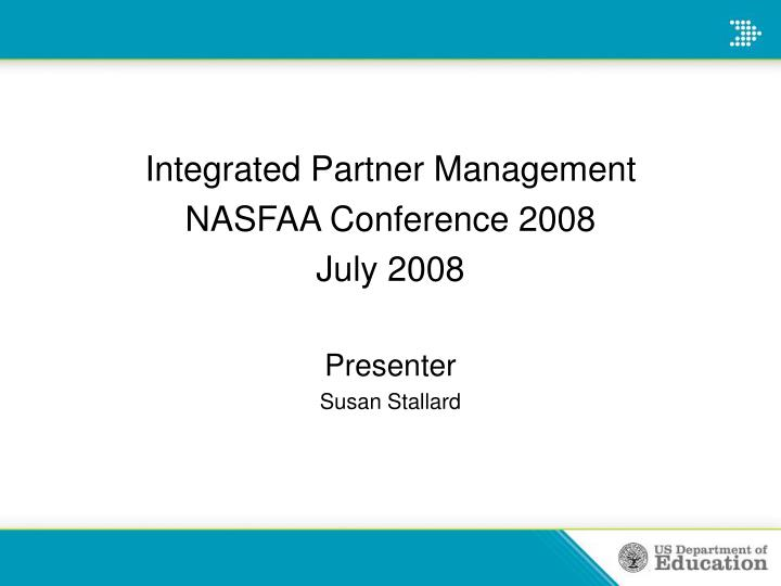 integrated partner management nasfaa conference 2008 july 2008 presenter susan stallard n.