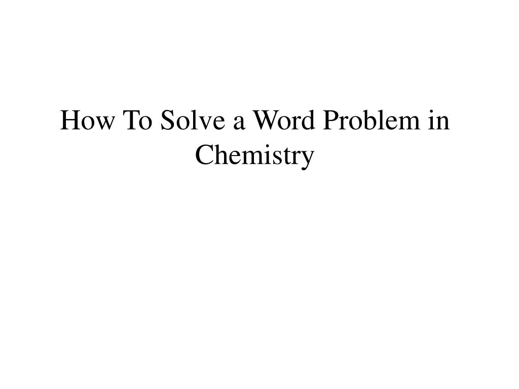 how to solve a word problem in chemistry l.