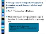 can we possess a biological predisposition for certain mental illnesses or behavioral problems
