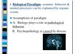 i biological paradigm assumes behavior mental processes can be explained by organic events