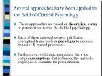 several approaches have been applied in the field of clinical psychology